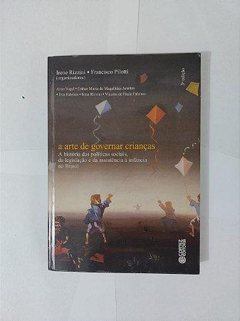A Arte de Governar Crianças - Irene Rizzini e Francisco Pilotti