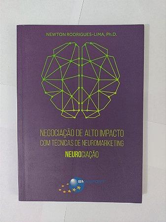 Negociação de Alto Impacto com Técnicas de Neuromarketing: Neurociação - Newton Rodrigues-Lima