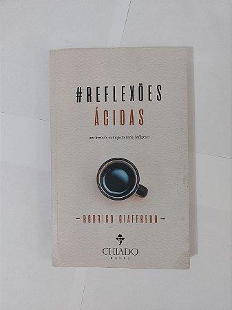 #Reflexões Ácidas - Rodrigo Giaffredo