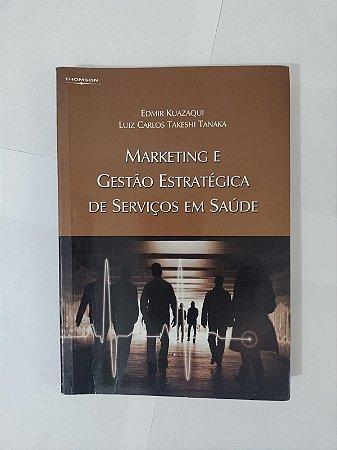 Marketing e Gestão Estratégica de Serviços em Saúde - Edmir Kuazaqui e Luiz Carlos Takeshi Tanaka