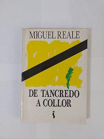 De Tancredo a Collor - Miguel Reale