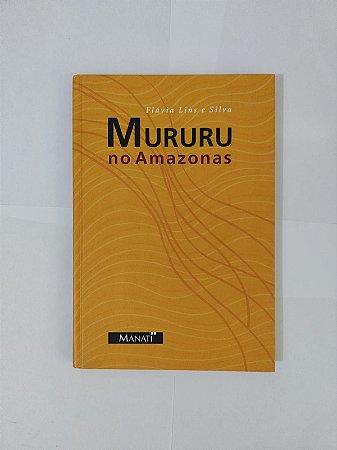 Mururu no Amazonas - Flávia Lins e Silva