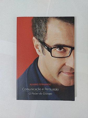 Comunicação e Persuasão: O Poder do Diálogo - Alvaro Fernando