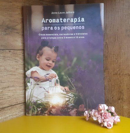 LIVRO - AROMATERAPIA PARA OS PEQUENOS - Editora Laszlo