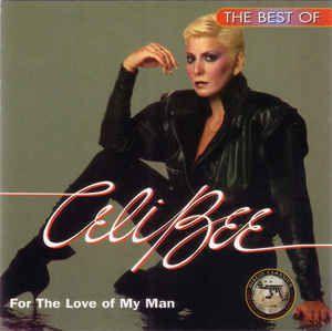 Celi Bee - The Best Of Celi Bee For The Love Of My Man