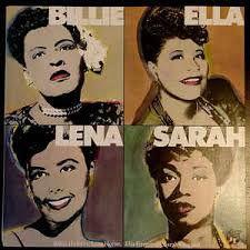 Billie Holiday Ella Fitzgerald Lena Horne & Sarah - Billie, Ella, Lena, Sarah!