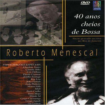 Roberto Menescal - 40 anos cheios de Bossa