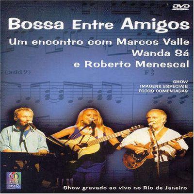 Bossa Entre Amigos -  Um encontro com Marcos Valle, Wanda Sá e Roberto Menescal