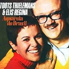 Toots Thielemans &  Elis Regina - Aquarela do Brasil