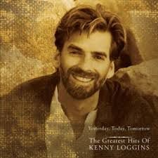 Kenny Loggins ‎– Yesterday, Today, Tomorrow: The Greatest Hits Of Kenny Loggins