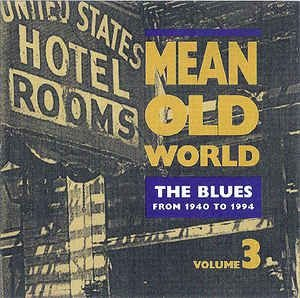 Various - Mean Old World The Blues  [Volume 3]