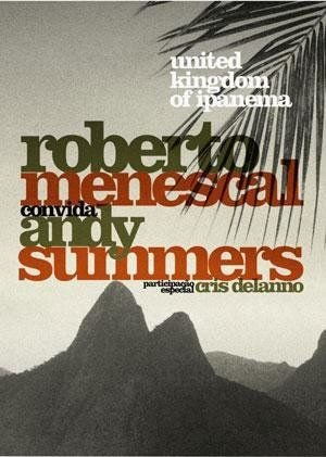 UNITED KINGDOM OF IPANEMA ROBERTO MENESCAL CONVIDA ANDY SUMMERS