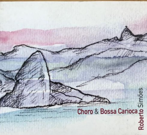 CD - Roberto Simões - Choro & Bossa Carioca  (Digipack)