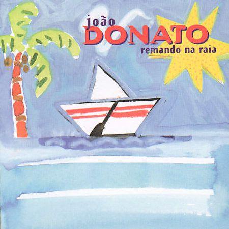 CD - João Donato – Remando Na Raia