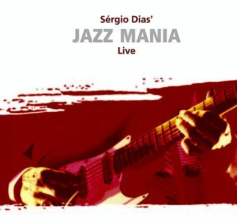 CD - Sérgio Dias – Sérgio Dias' Jazz Mania Live