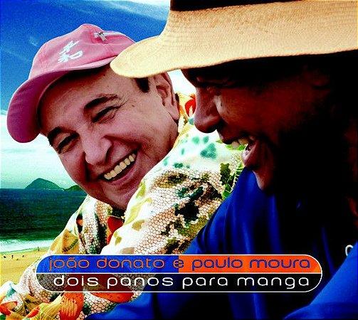 CD - João Donato E Paulo Moura – Dois Panos Para Manga  (Digipack)