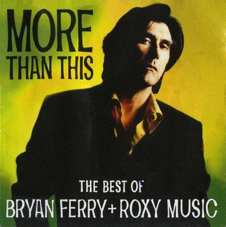 Bryan Ferry + Roxy Music – More Than This (The Best Of Bryan Ferry + Roxy Music)