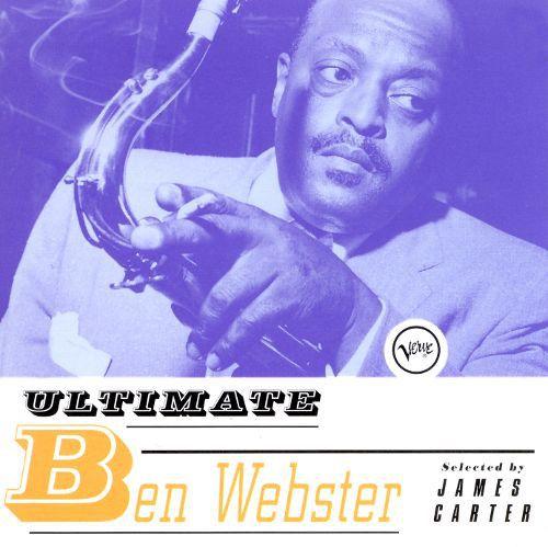 Ben Webster – Ultimate Ben Webster Selected By James Carter