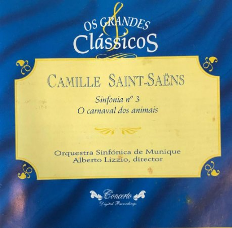 CD - Camille Saint - Saëns - Sinfonia N.3 - O Carnaval dos Animais (Coleção Os Grandes Clássicos)