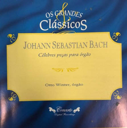 CD - Johann Sebastian Bach - Célebres Peças Para Órgão /  Os Grandes Clássicos