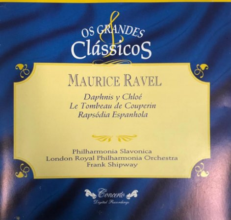 Maurice Ravel - Daphnis Y Chloé - Le Tombeau de Couperin - Rapsódia Espanha / Os Grandes Clássicos
