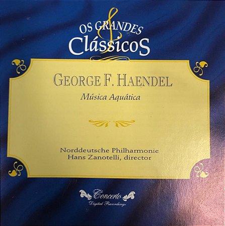 CD - George F. Haendel - Música Aquática / Os Grandes Clássicos