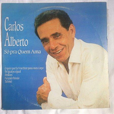 LP - Carlos Alberto - Só Pra Quem Ama
