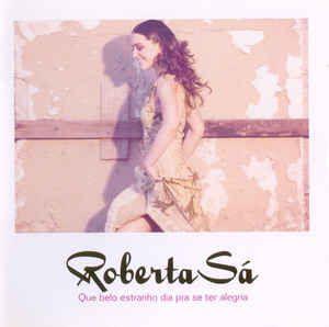 Roberta Sá – Que Belo Estranho Dia Pra Se Ter Alegria