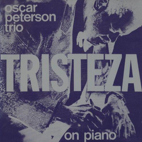 The Oscar Peterson Trio – Tristeza On Piano