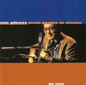 CD - João Gilberto – Prado Pereira De Oliveira (Ao Vivo)