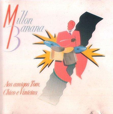 Milton Banana – Aos Amigos Tom, Chico E Vinicius