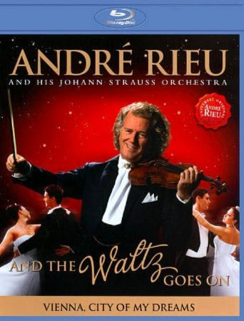 Blu-ray - André Rieu And His Johann Strauss Orchestra – And The Waltz Goes On - Vienna, City Of My Dreams ( NOVO )