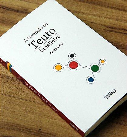 A Invenção do Teuto Brasileiro | André Voigt