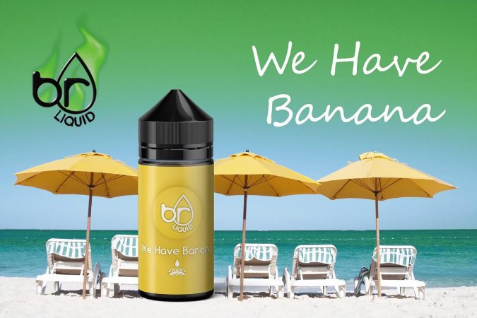 BR LIQUID - We Have Banana