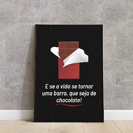 Placa decorativa e se avida se tornar uma barra,que seja de chocolate!