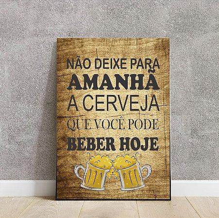 Placa decorativa não deixe para amanhã a cerveja que você pode beber hoje