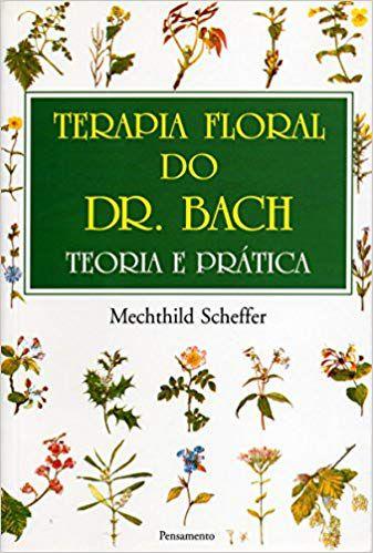 Terapia floral do dr. Bach teoria e prática