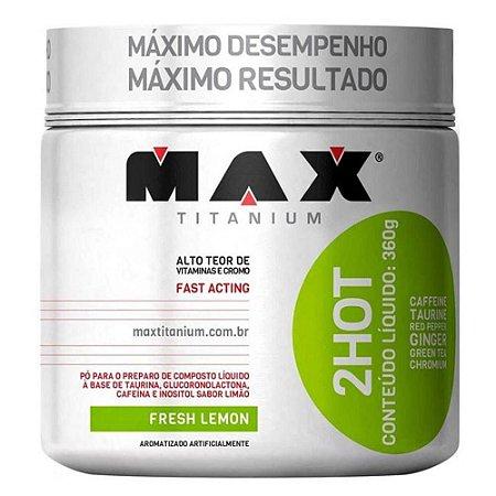 2Hot Termogênico Queimador Gordura (360g) Max Titanium