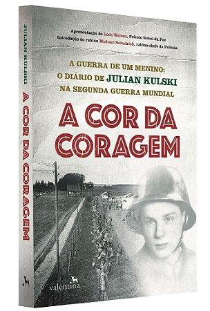 A Cor da Coragem | A guerra de um menino: o diário de Julian Kulski na segunda guerra mundial | Julian Kulski