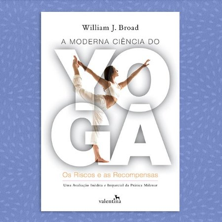 A Moderna Ciência do Yoga | William J. Broad