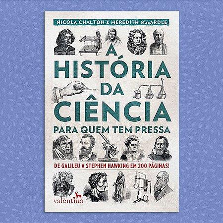 A História da Ciência para Quem Tem Pressa | Nicola Chalton e Meredith MacArdle