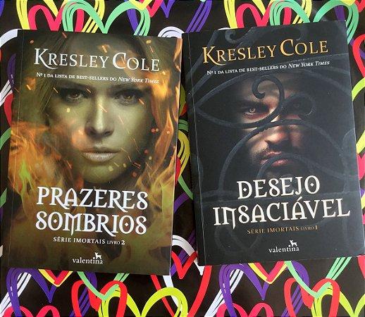 Prazeres Sombrios e Desejo Insaciável - Série Imortais | Kresley Cole