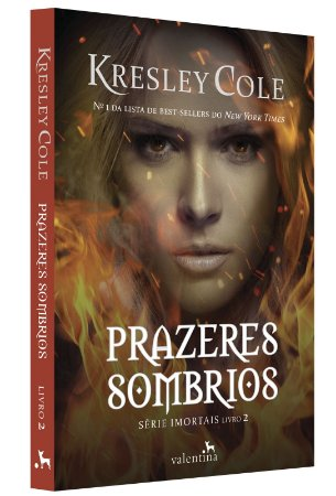 Prazeres Sombrios   Série Imortais livro 2   Kresley Cole