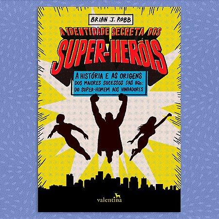 A Identidade Secreta dos Super-Heróis | Brian J. Robb