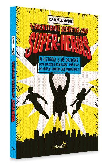 A Identidade Secreta dos Super-Heróis   Brian J. Robb