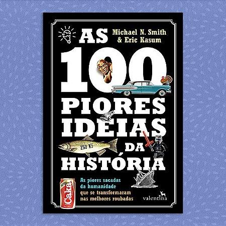 As 100 Piores Ideias da História | Michael N. S. e Eric K