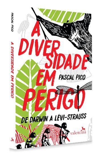 A Diversidade Em Perigo - De Darwin a Lévi-Strauss   Pascal Picq