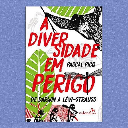 A Diversidade Em Perigo - De Darwin a Lévi-Strauss | Pascal Picq