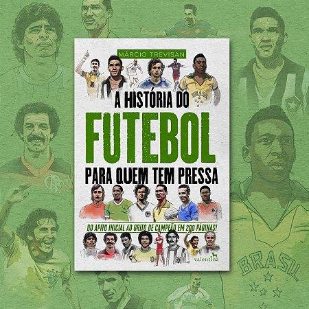 A História do Futebol para Quem Tem Pressa | Márcio Trevisan