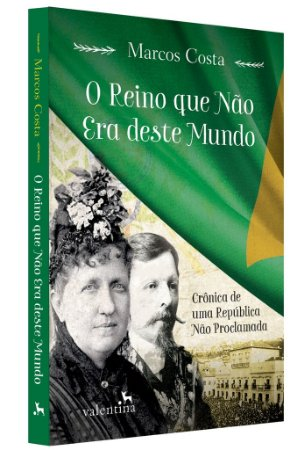 O Reino que Não Era deste Mundo - Crônica de uma República Não Proclamada | Marcos Costa